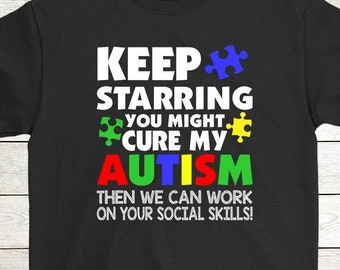 d4da3bc1a Buy 2+ Get 30% OFF Autism Awareness T-Shirt Funny Tee: Keep Starring You  Might Cure My Autism Then We Can Work On Your Social Skills