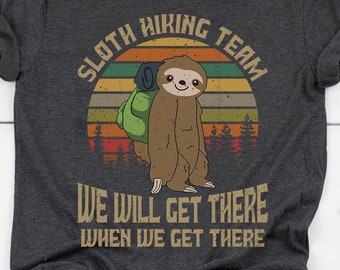 f4421b8702f BUY 2+ GET 30% OFF Sloth T-Shirt, Sloth Hiking Team We Will Get There When  We Get There, Hiking Shirt, Gift For Hiker, Sloth Lover Tee