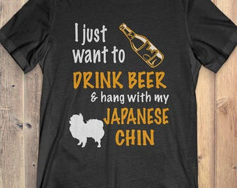 Japanese Chin T-shirt: I just want to drink beer & hang with my Japanese Chin