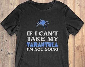 Tarantula T-Shirt Gift: If I Can't Take My Tarantula I'm Not Going