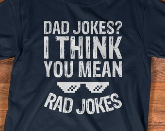 ddc8083c Buy 2+ Get 30% OFF Dad Jokes, I Think You Mean Rad Jokes, Internet T-shirt,  Funny Father Shirt, Father's Day Gift, Joker Tee