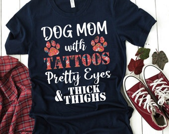 200f052fc8099 Buy 2+ Get 30% OFF Dog Shirts, Dog Mom With Tattoos Pretty Eyes And Thick  Thighs, Mother's Day, Funny Gift Idea, Men Women Unisex Tees