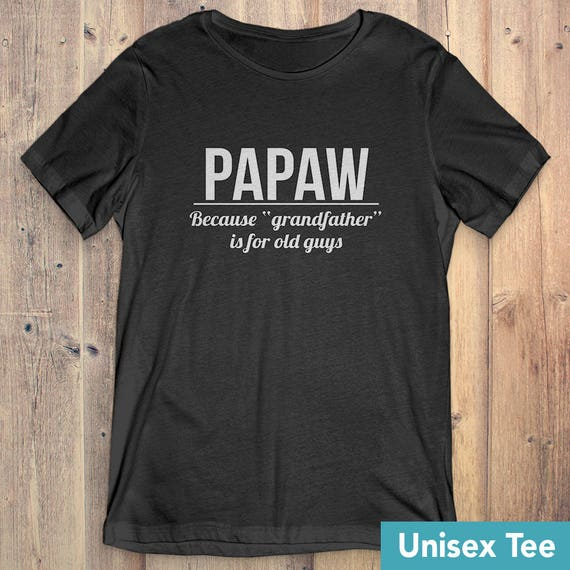 7e05bbbb072a Papaw T-Shirt Gift  Papaw Because Grandfather Is For Old Guys