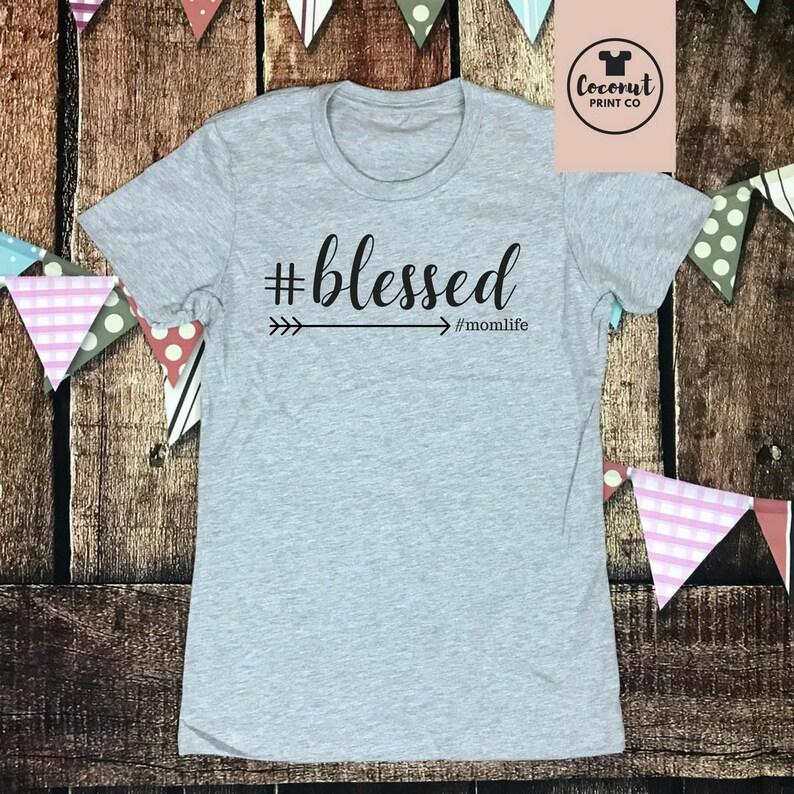 6f34ada77e7e0 Blessed mom life, mom shirt, momlife, mom tshirt, Mom Graphic Tee, Womens  custom tee, Womens tshirt, Mothers Day Gift, rose gold
