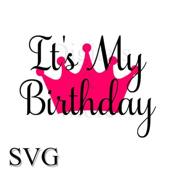 birthday crown svg it s my birthday birthday princess etsy