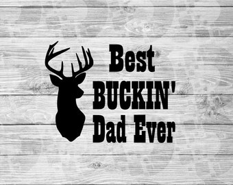 Best Buckin Dad SVG Best Dad Ever Hay Deer Head Worlds Best Greatest Gift For Father's Day Gift Hunter Hunting Buckin' Funny Fathers Cut