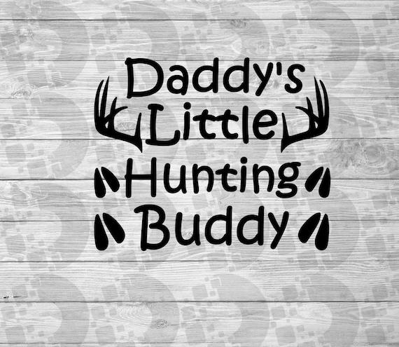 Daddy S Little Hunting Buddy Svg Deer Hunter Buck Cricut Etsy
