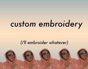 custom hand embroidered anything really