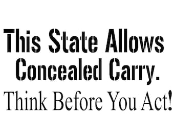 This state allows concealed carry, think before you act, vinyl decal, gun decals
