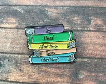 Books Enamel Pin, Yes I need all of these books (and more) | Stocking Filler Gift | Lapel Pin, Badge |