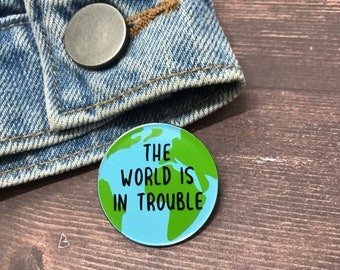 The World is in Trouble Enamel Pin / Brooch | Plastic Pollution, Climate Change / Resined