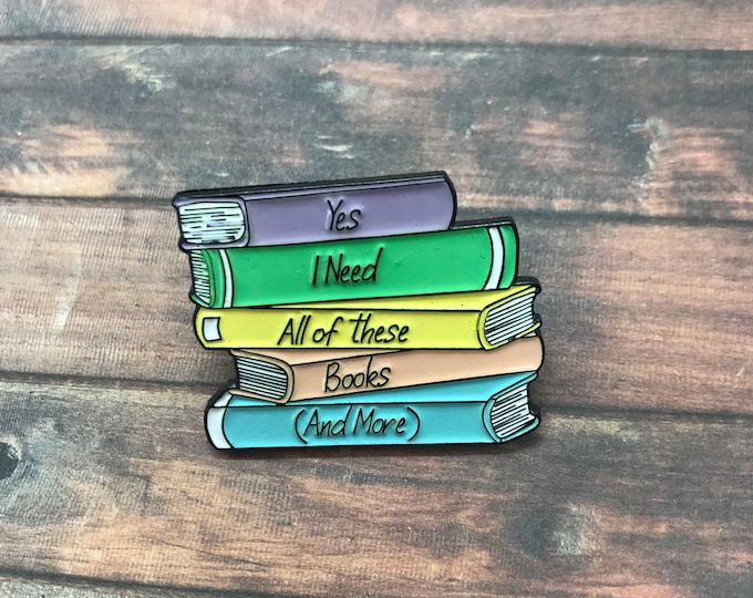Featured listing image: Books Enamel Pin, Yes I need all of these books (and more)   Stocking Filler Gift   Lapel Pin, Badge  