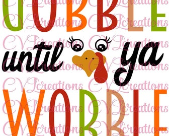 Gobble until ya Wobble Turkey Thanksgiving SVG PNG DXF