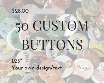 "50 Custom Buttons - 1.25"" Pinback Buttons, Design your own button, Personalized Buttons, personalized pins & custom pin (bulk lot)"