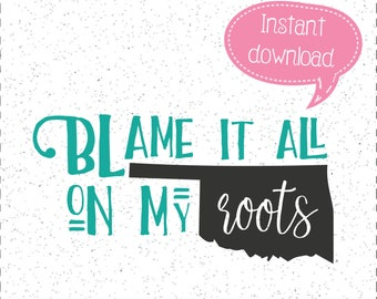 Blame it all on my Roots, Oklahoma SVGs, Blame My Roots SVGs, SVGs, Cricut Cut File, Silhouette File