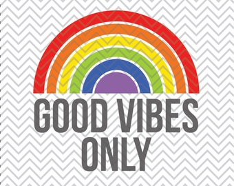 Good Vibes Only, SVG, Sublimation, Rainbow Clipart, Good Vibes Clipart, Good Vibes only Cut, SVG, SVGs, Cricut Cut File, Silhouette File