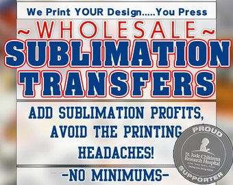 WHOLESALE Sublimation Transfers!! ~A Sublimation Printing Service~