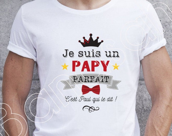 """Custom T-shirt """"I'm a Perfect Grandpa, It's (first name) that says it"""" original male gift for Dad, Tonton, Godfather, ..."""