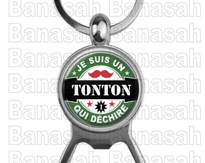 """Key Holder Decapsor """"I'm a Tonton who rips"""" Ideal to make an ideal gift to make an original and practical gift"""