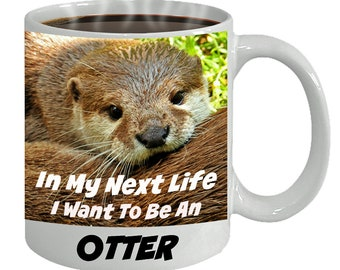 Sea Otter Coffee Mug - Im My Next Life I Want To Be An OTTER