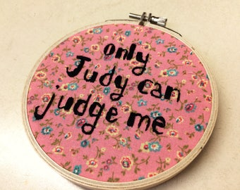"""Only Judy can judge me 4"""" embroidery"""