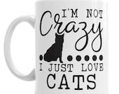I 39 m Not Crazy Mug Love Cats Mug, Coloured Mug, Bone China Cup, Travel Mug, Enamel Mug, Pen Pot, Ceramic Money Pot or Water Bottle With Straw