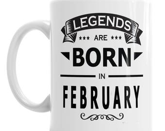 Legends Are Born Mug - Coffee Mug - Birthday Mug - Legends Born Mug - February Mug - February Legends Mug - Legends Coffee Mug