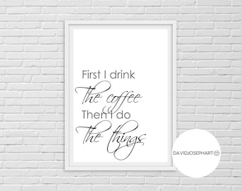 First I Drink The Coffee Then I Do The Things, Typography, Coffee Wall Art, Coffee Print, Motivational Quote, Morning Print, Inspirational