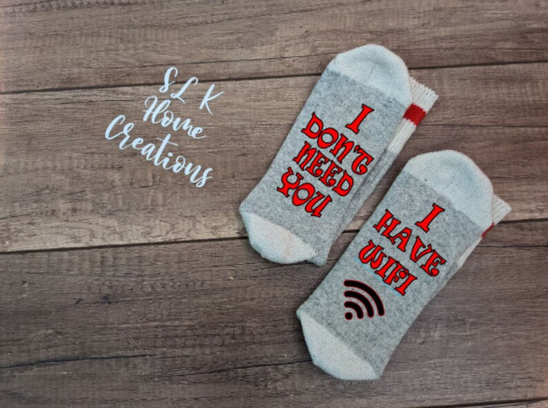 I don/'t need you I have WIFI Novelty Socks..