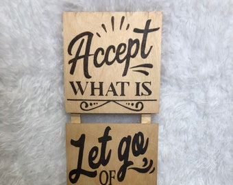 Wood Burned Accept What Is Sign
