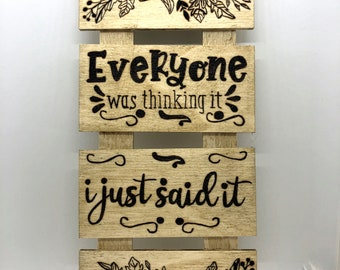 Wood Burned Everyone was Thinking Sign