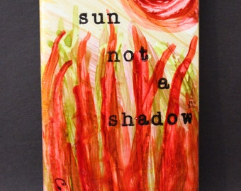 Be the sun, not a shadow Original poetry and art by C. Churchill