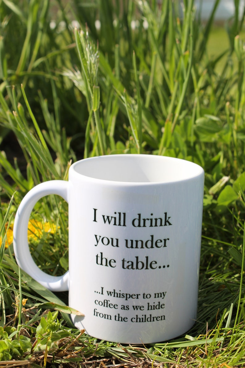 Funny Coffee Mug/Funny Coffee Cup/I Will Drink You Under The image 5