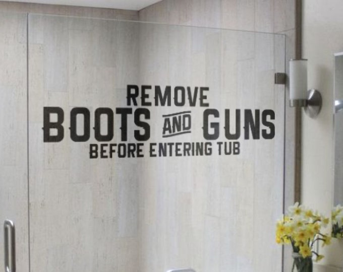 Remove Boots and Guns Before Entering Tub, Funny decal in old vintage style for bathrooms, Cool and Epic signs