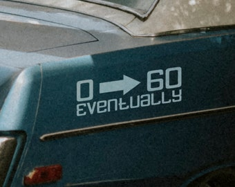 0 to 60 Eventually Decal - Car Sticker, Decals for cars, Funny bumper decal, Fun Humorous, Prank or Joke decal for friend's car