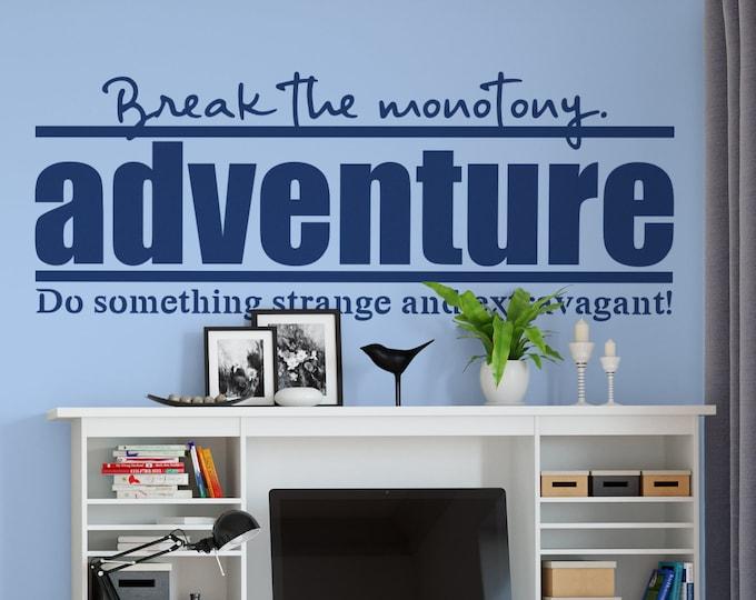 Adventure - Break the monotony - Do something Strange and Extravagant - Typography Wall Decals, Home Decor, Interior Design, Decal