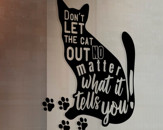 Dont let the cat out no matter what it tells you! - Funny warning decal, cats, pets, epic, wall decals, Sticker, Interior design, Home Decor