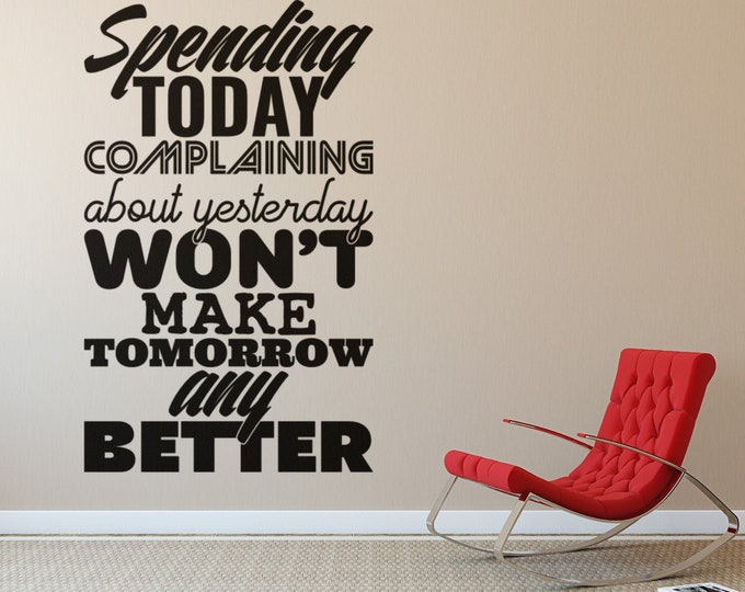 Motivational Poster - Spending today complaining about yesterday won't make tomorrow any better, Motivational Vinil collection