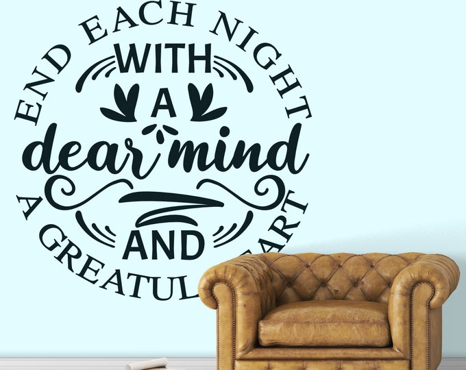 End each day with a drear mind and a grateful heart - Typography Wall Decals for Home Decor, Gratitude, Inspiring and motivational decal