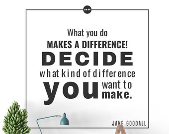 Wall decal - What you do makes a difference - Decide what kind of difference you want to make - Motivational and Inspiring Decals