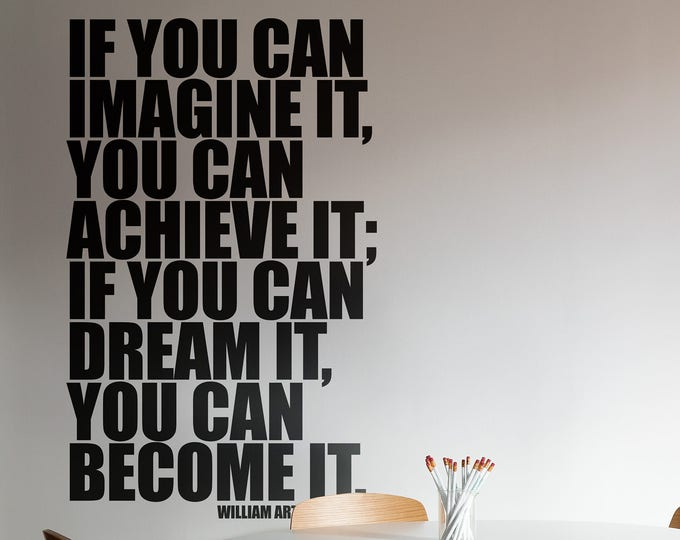 Typography Wall Decals, Home Decor, If you can imagine it you can achieve it , if you can dream it you can become it, William Arthur Ward