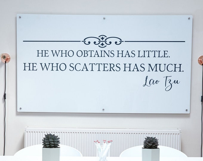 He who obtains has little - He who scatters has much - Typography Wall Decals, Home Decor, Lettering, Lao Tzu Quote, Inspiring, Tao Te Ching