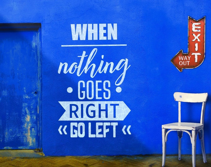 When nothing goes right, GO LEFT! - Digital Item - Ready to cut decal, engrave or print [svg - pdf - dxf - png - jpg - ai - eps - plt - dwg]