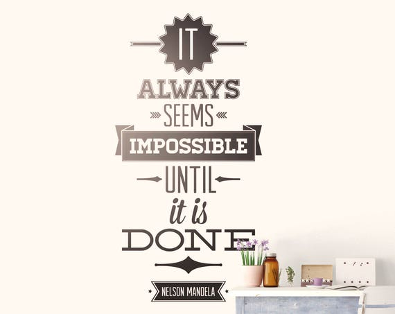 It always seems impossible until it is done - Motivational Vinyl Wall Decal for Office and Home Improvement, Nelson Mandela Quote Typography