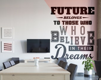 The future belongs to those who believe in their dreams, Motivational Vinyl Wall Decal for Office and Home Improvement, Quote