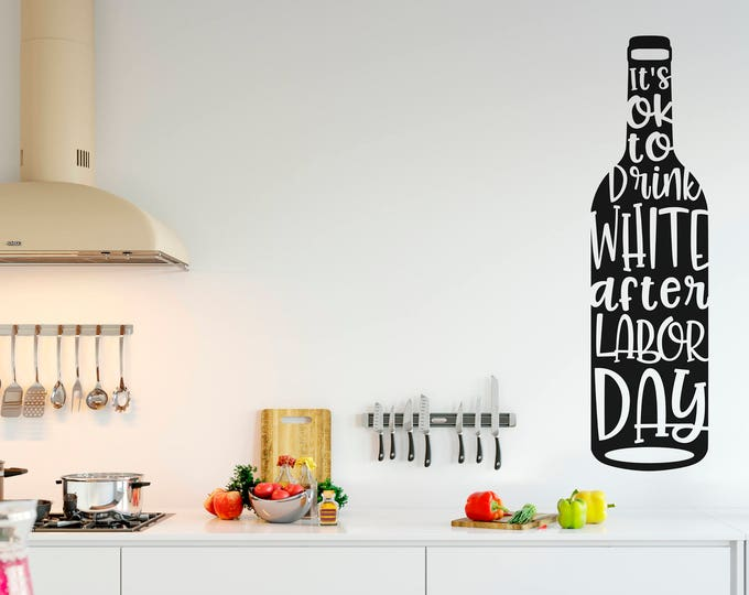 Wall Decal - Its ok to drink white after labor day - Easy, Simple, Funny and Adorable vintage style   Kitchen Decor Collection