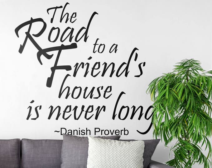 The road to a friends house is never long - Danish Proverb - Typography Wall Decals, Home Decor, Interior Design, Motivational, Inspiring
