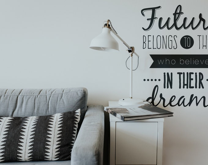 Future belongs to those who believe in their dreams- Typography Wall Decals, Home Decor, Interior Design, Motivational Decal, Inspiring