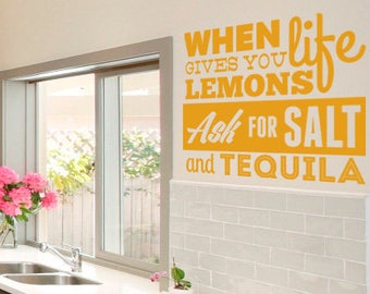 When life gives you lemons ask for salt and tequila, Motivational Vinyl Decal collection for wall / window decor
