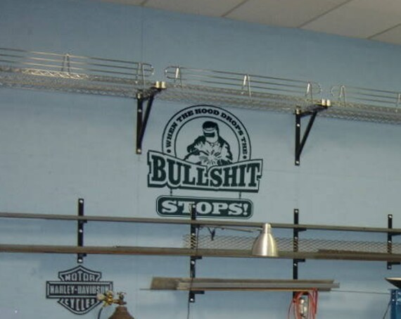 When the hood drops, the bullshit STOPS - Wall decals for welders - Wall Decoration, Welding Welder Soldering Blacksmiths Iron and Steel